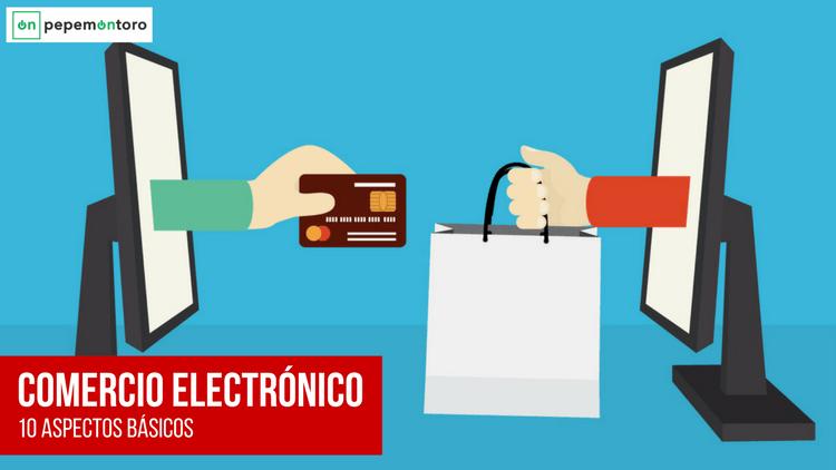 Comercio Electrónico: 10 Aspectos Básicos9 mins. de lectura