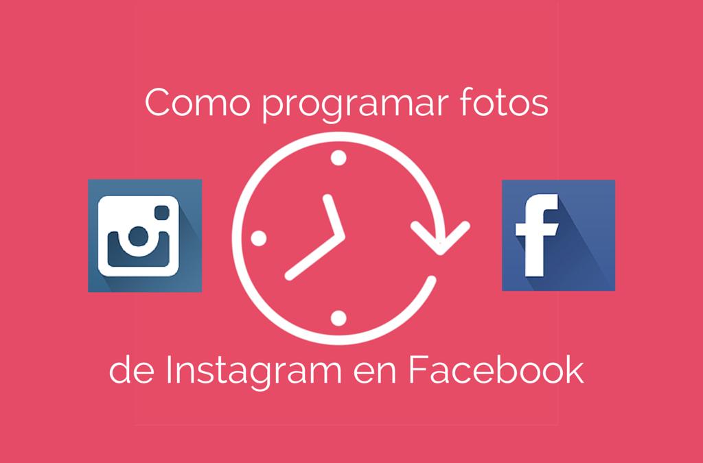 Como Publicar tus Fotos Instagram de forma Programada en Facebook