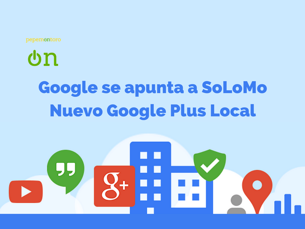 Google Se Apunta SoLoMo: Nuevo Google Plus Local (Ahora My Business)