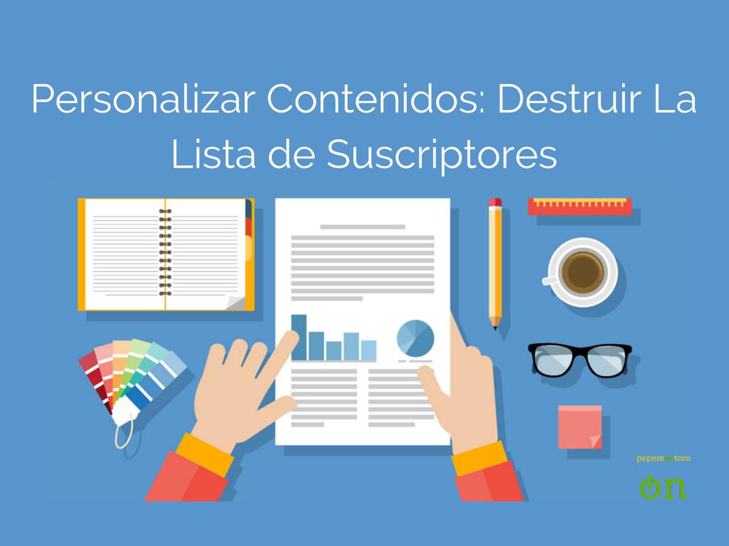 Personalizar Contenidos Comienza por Destruir tu Lista de Suscriptores