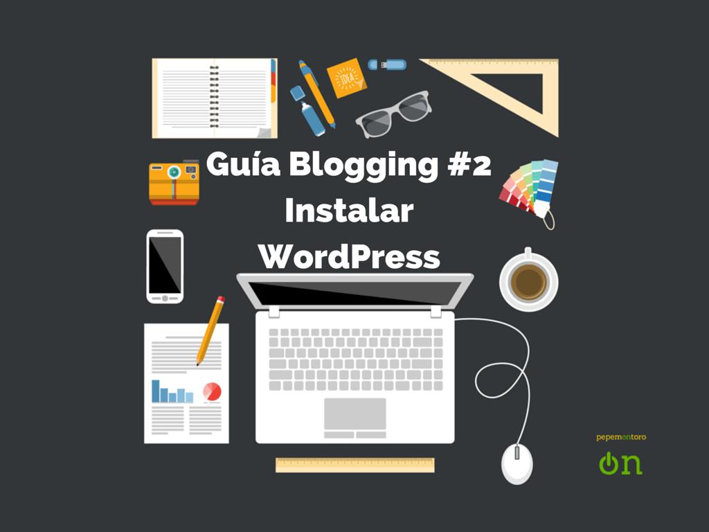 Instalar WordPress | Guía Blogging Paso a Paso #2