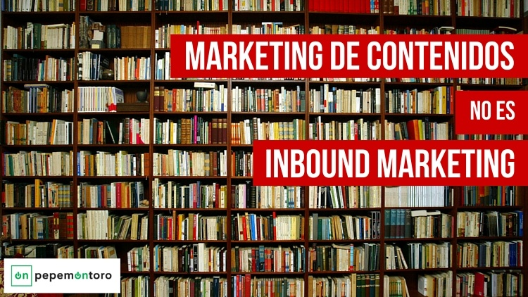 El Marketing de Contenidos no es Inbound Marketing