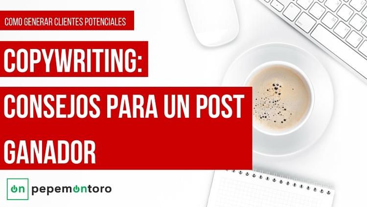 Copywriting: Consejos para un post ganador5 mins. de lectura